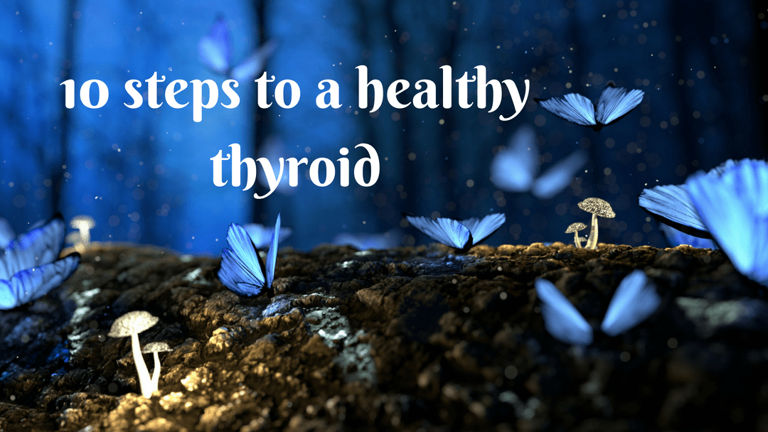 10 STEPS TO A HEALTHY THYROID